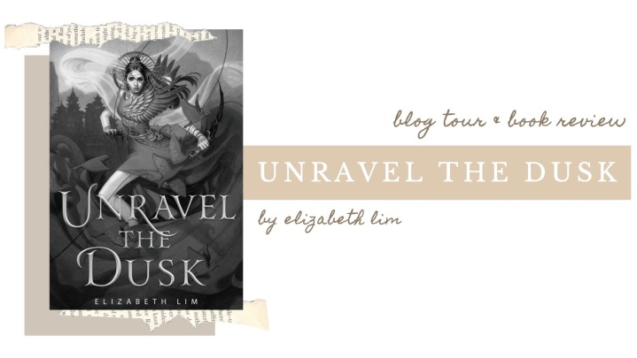 BLOG TOUR | ARC BOOK REVIEW: Unravel the Dusk by Elizabeth Lim