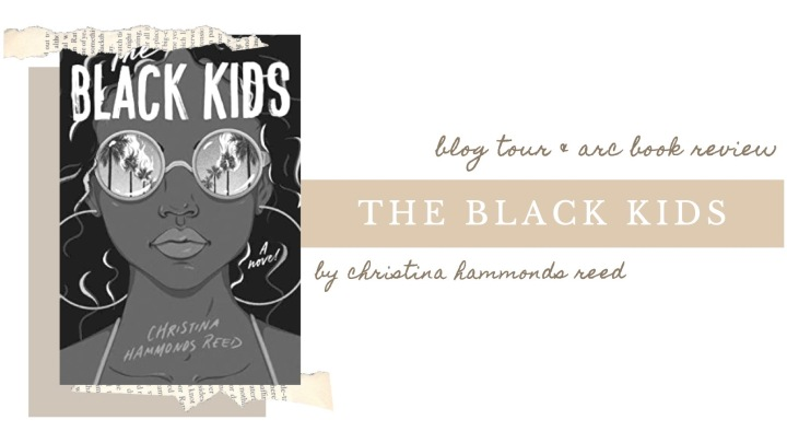 BLOG TOUR | ARC BOOK REVIEW: The Black Kids by Christina Hammonds Reed