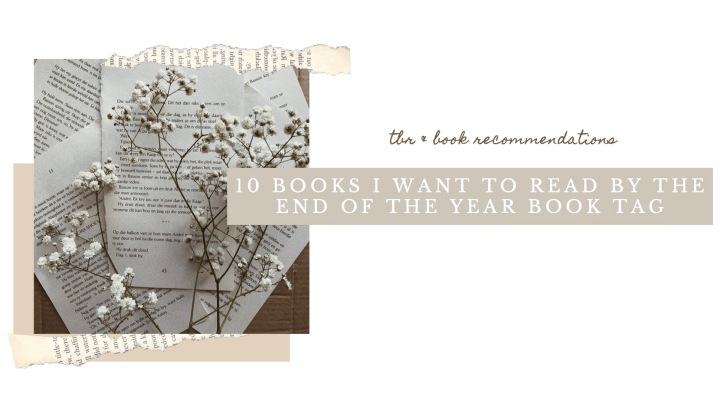 10 BOOKS I WANT TO READ BY THE END OF THE YEAR BOOK TAG