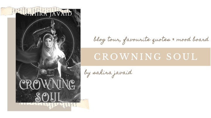 BLOG TOUR | FAVOURITE QUOTES & MOOD BOARD: Crowning Soul by Sahira Javaid