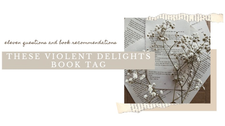 THESE VIOLENT DELIGHTS BOOK TAG